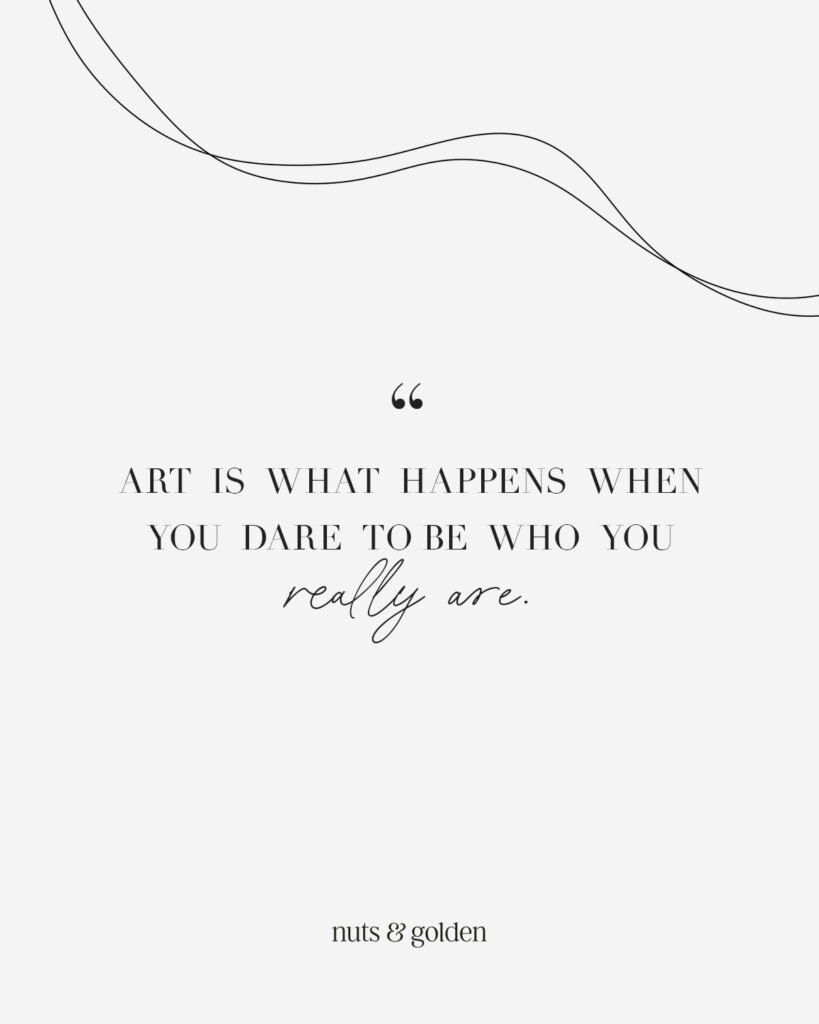 Spruch: Art is what happens when you dare to be who you really are